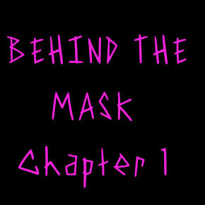 Behind the Mask, Chapter 1