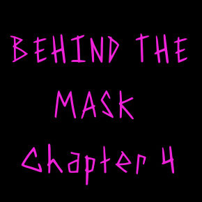 Behind the Mask, Chapter 4