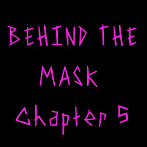 Behind the Mask, Chapter 5