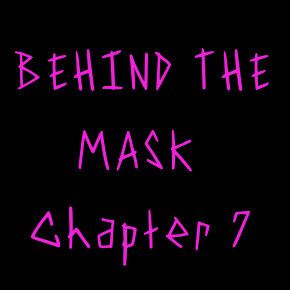 Behind the Mask: Chapter 7