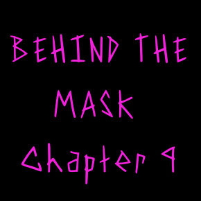 Behind the Mask: Chapter 9