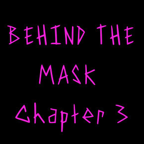 Behind the Mask, Chapter 3
