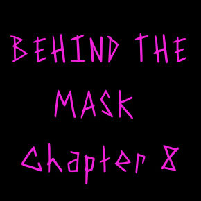 Behind the Mask: Chapter 8