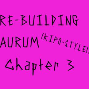 Re-building Aurum, Kipo Style! (Chapter 3)